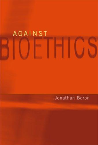 Against Bioethics (Basic Bioethics)