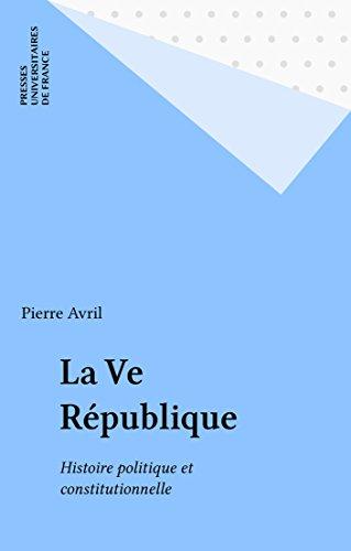 La Ve République: Histoire politique et constitutionnelle