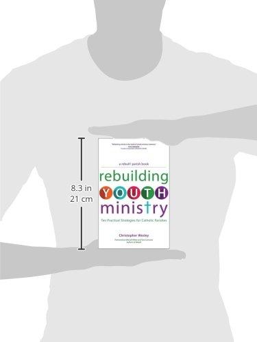 Rebuilding Youth Ministry: Ten Practical Strategies for Catholic Parishes (A Rebuilt Parish Book)
