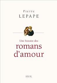 Une histoire des romans d'amour par Pierre Lepape