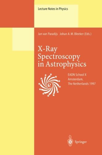 X-Ray Spectroscopy In Astrophysics: Lectures Held At The Astrophysics School X Organized By The European Astrophysics Doctoral Network (Eadn) In ... 22-October 3, 1997 (Lecture Notes In Physics)
