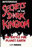 J P Timmons Mysterious Secrets Of The Dark Kingdom: The Battle For Planet Earth