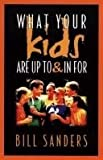 What Your Kids Are Up to and in for (0800756045) by Sanders, Bill