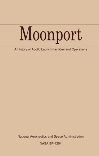 Moonport: A History Of Apollo Launch Facilities And Operations: The Nasa History Series