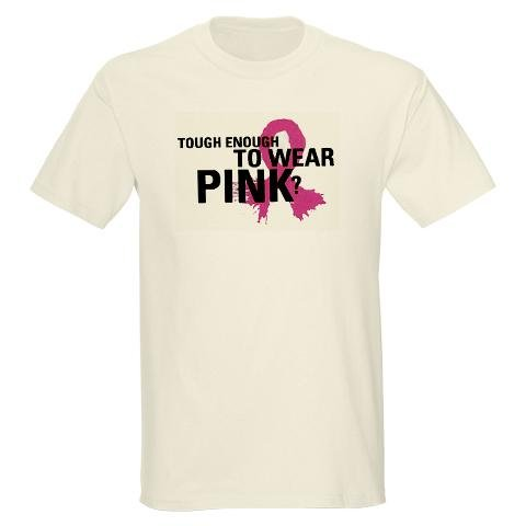 Tough Enough to Wear Pink Breast cancer Light T-Shirt by CafePress