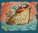 img - for The Castaway Pirates: A Pop-Up Tale of Bad Luck, Sharp Teeth, and Stinky Toes book / textbook / text book