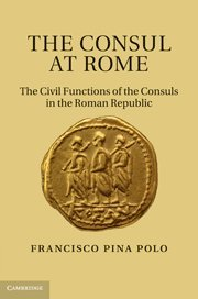 The Consul at Rome: The Civil Functions of the Consuls in the Roman Republic