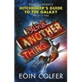 "And Another Thing ...: Douglas Adams' Hitchhiker's Guide to the Galaxy: Part Six of Three: Douglas Adam's Hitchiker's Guide to the Galaxyvon ""Eoin Colfer"""