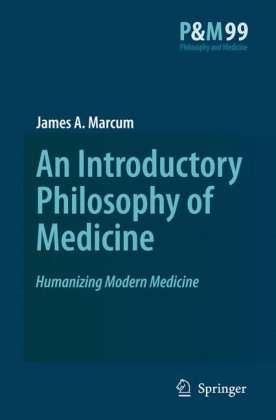 An Introductory Philosophy of Medicine: Humanizing Modern Medicine (Philosophy and Medicine) (Philosophy and Medicine)