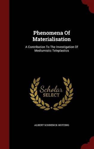 Phenomena Of Materialisation: A Contribution To The Investigation Of Mediumistic Teleplastics