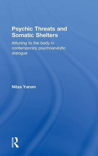 Psychic Threats and Somatic Shelters: Attuning to the body in contemporary psychoanalytic dialogue