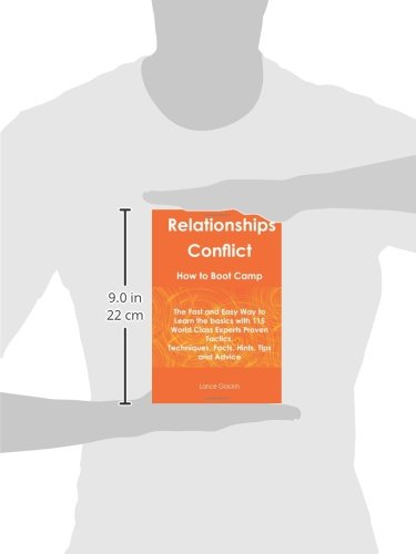 Relationships Conflict How To Boot Camp: The Fast and Easy Way to Learn the Basics with 115 World Class Experts Proven Tactics, Techniques, Facts, Hints, Tips and Advice