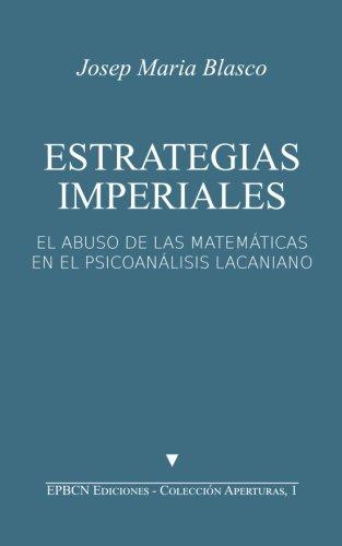 Estrategias Imperiales: El abuso de las matemáticas en el psicoanálisis lacaniano: Volume 1 (Colección 'Aperturas')