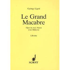 Le Grand Macabre: Oper in 4 Bildern. Soli, Chor und Orchester. Textbuch/Libretto.