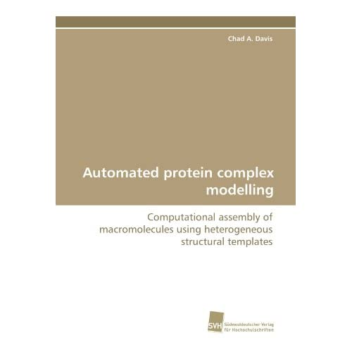 Automated protein complex modelling: Computational assembly of macromolecules using heterogeneous structural templates Chad A. Davis