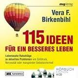 115 Ideen für ein besseres Leben: Lebensnahme Ratschläge zu aktuellen Problemen - Vera F. Birkenbihl