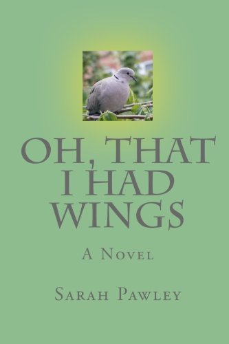 Oh, That I Had Wings (Paperback) by Sarah Pawley