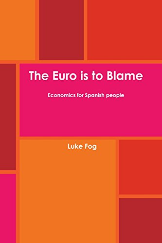 The Euro is to Blame. Economics for Spanish people.