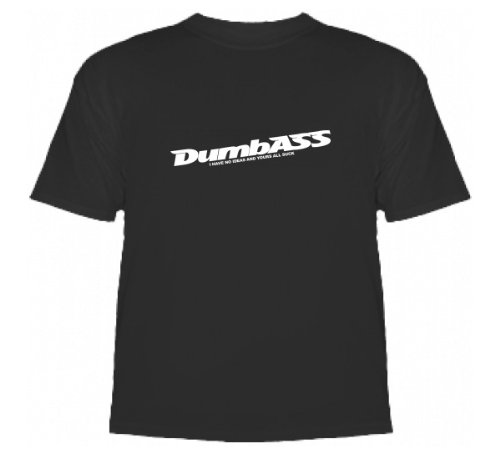 Dumbass - I have no ideas and yours all Suck High Quality T-Shirt Black Medium