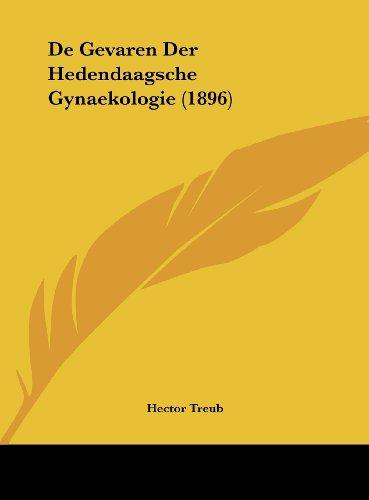 de Gevaren Der Hedendaagsche Gynaekologie (1896)