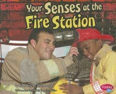 Your Senses at the Fire Station (Pebble Plus: Out and about with Your Senses)