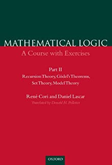 Recursion Theory, Godel's Theorems, Set Theory, Model Theory (Mathematical Logic: A Course With Exercises, Part II) Rene Cori, Daniel Lascar and Donald H. Pelletier