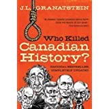 Who Killed Canadian History Revised Editionby J L Granatstein