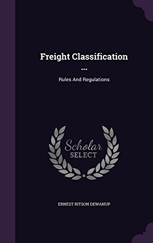 Freight Classification ...: Rules And Regulations