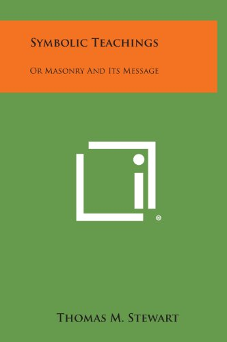 Symbolic Teachings: Or Masonry and Its Message