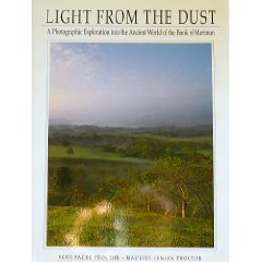 Light from the dust: A photographic exploration into the ancient world of the Book of Mormon, Scot Facer Proctor
