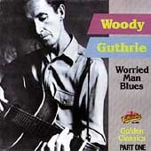 Woody Guthrie - Worried Man Blues - Zortam Music