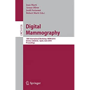 Digital Mammography: 10th International Workshop, IWDM 2010, Girona, Catalonia, Spain, June 16-18, 2010. Proceedings ...
