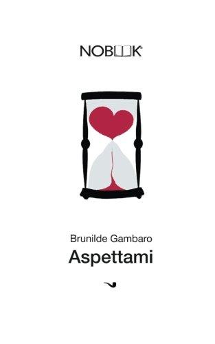 Aspettami: L'amore inventato è un piano perfetto (Italian Edition)