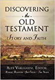 img - for Discovering the Old Testament: Story and Faith [Hardcover] [2003] Robert Branson, Timothy M. Green, Jim Edlin, Alex Varughese book / textbook / text book