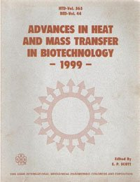 Advances in Heat and Mass Transfer in Biotechnology: International Mechanical Engineering Congress and Exposition, Nashville, Tennessee November ... of the Asme Heat Transfer Division) Elaine P. Scott