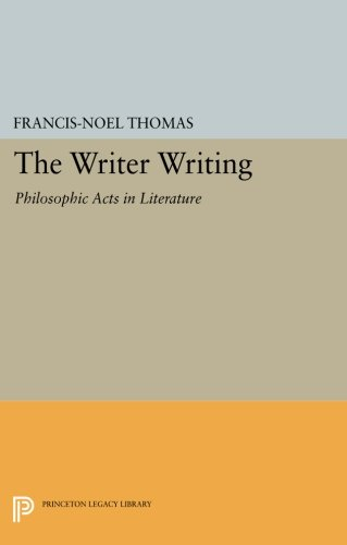The Writer Writing: Philosophic Acts in Literature (Princeton Legacy Library)