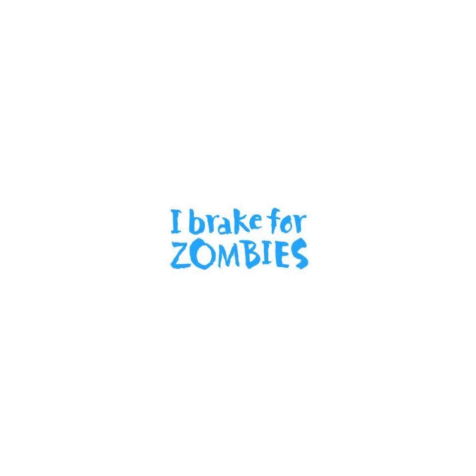 I Brake for Zombies   6 LIGHT BLUE Vinyl Decal Window Sticker by Ikon Sign