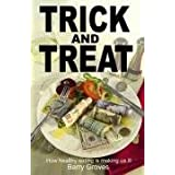 Trick and Treat: How Healthy Eating is Making Us Illby Barry Groves