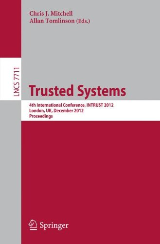 Trusted Systems: 4th International Conference, INTRUST 2012, London, UK, December 17-18, 2012, Proceedings (Lecture Notes in Computer Science)