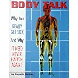 img - for Body talk: Why you really get sick and why it need never happen again! book / textbook / text book