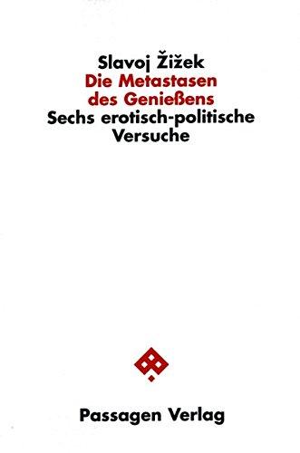 Die Metastasen des Genießens: Sechs erotisch-politische Versuche (Passagen Philosophie)