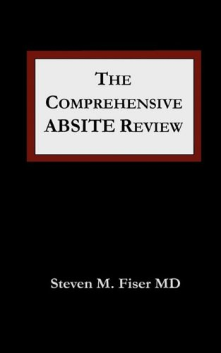 The Comprehensive ABSITE Review (Fiser, Comprehensive Absite Review), by Steven M Fiser
