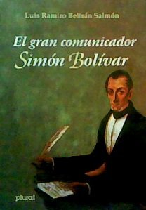 El Gran Comunicador, Simon Bolivar (Serie Historia) (Spanish Edition)