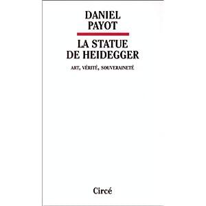 La statue de Heidegger: Art, verite, souverainete Daniel Payot