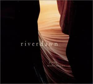 River Dawn: Piano Meditations--music for relaxation, yoga, massage, healing