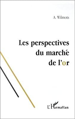 Perspectives du marche de l'or de André Wilmots