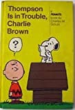 Thompson Is in Trouble, Charlie Brown (0030077419) by Charles M. Schulz