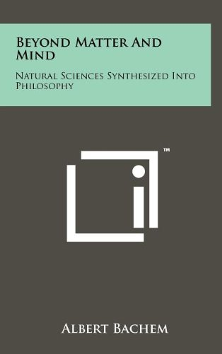Beyond Matter and Mind: Natural Sciences Synthesized Into Philosophy