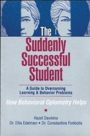 The Suddenly Successful Student: A Guide to Overcoming Learning & Behavior Problems - How Behavioral Optometry Helps