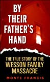 By Their Father's Hand : The True Story of the Wesson Family Massacre